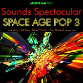 Sounds Spectacular: Space Age Pop Volume 3 by Various Artists