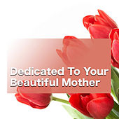 Dedicated To Your Beautiful Mother by Various Artists
