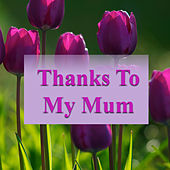 Thanks To My Mum by Various Artists