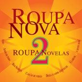 Roupa Nova - Novelas 2 von Roupa Nova