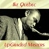 UpGraded Masters (All Tracks Remastered) by Ike Quebec