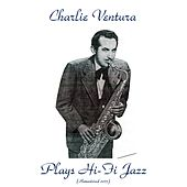 Plays Hi-Fi Jazz (Remastered 2017) de Charlie Ventura
