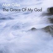 The Grace Of My God by Matt Giles