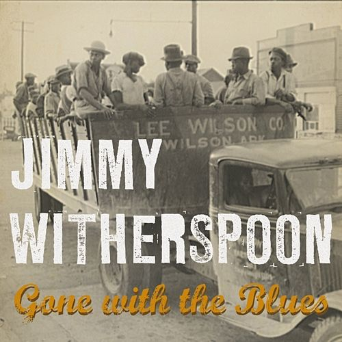 Gone With The Blues by Jimmy Witherspoon