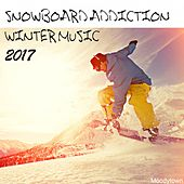 Snowboard Addiction Winter Music 2017 by Various Artists