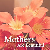 Mothers Are Beautiful by Various Artists