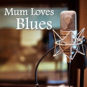 Mum Loves Blues by Various Artists