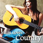 Mum Loves Country von Various Artists