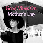 Good Vibes On Mother's Day de Various Artists