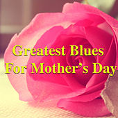 Greatest Blues For Mother's Day by Various Artists