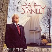 While The Ages Roll On de Ralph Stanley