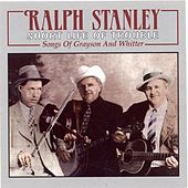 Short Life Of Trouble: Songs Of Grayson... by Ralph Stanley