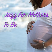Jazz For Mothers To Be by Various Artists