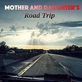 Mother And Daughter's Road Trip von Various Artists