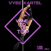 Wine To Di Top - Single by VYBZ Kartel