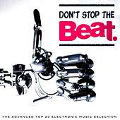 Don't Stop the Beat (The Advanced Top 20 Electronic Music Selection) by Various Artists
