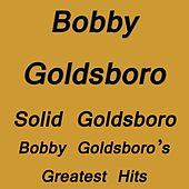 Solid Goldsboro Bobby Goldsboro`s Greatest Hits by Bobby Goldsboro