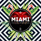 Miami House Anthems, Vol. 17 by Various Artists