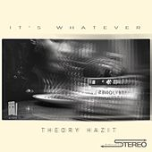 It's Whatever by Theory Hazit