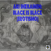 Black Is Black (Erotismo) by Ari Inkilainen