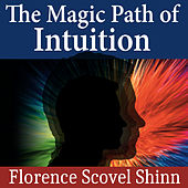 The Magic Path of Intuition by Florence Scovel Shinn