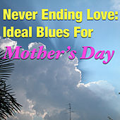 Never Ending Love: Ideal Of Blues For Mother's Day by Various Artists
