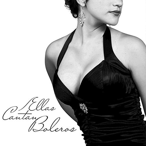 Ellas Cantan Boleros (Remasterizado) by Various Artists
