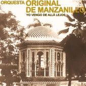 Yo Vengo de Allá Lejos (Remasterizado) de Orquesta Original de Manzanillo