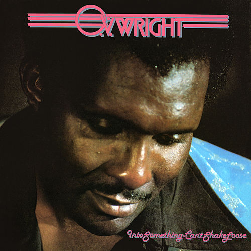 Into Something (Can't Shake Loose) by O.V. Wright