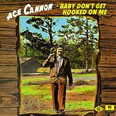 Baby Don't Get Hooked on Me de Ace Cannon
