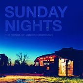 Sunday Nights: The Songs of Junior Kimbrough de Various Artists