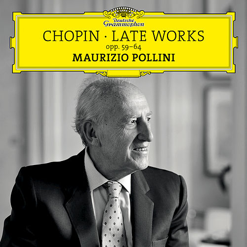 Chopin: Late Works, Opp. 59-64 by Maurizio Pollini