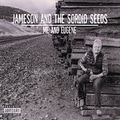 Me and Eugene by Jameson and the Sordid Seeds