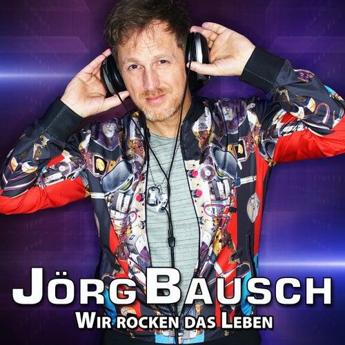 Wir rocken das Leben von Jörg Bausch