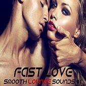 Fast Love Vol.1 (Smooth Lounge Sounds) by Various Artists