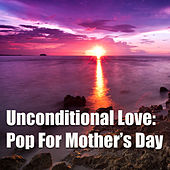 Unconditional Love: Pop For Mother's Day de Various Artists