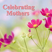 Celebrating Mothers! by Various Artists