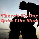 There's No One Quite Like Mum di Various Artists
