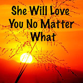 She Will Love You No Matter What di Various Artists