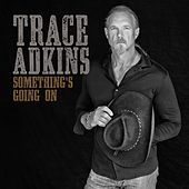 Something's Going On de Trace Adkins