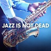 Jazz Is Not Dead by Various Artists