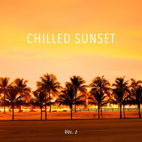 Chilled Sunset, Vol. 2 by Various Artists