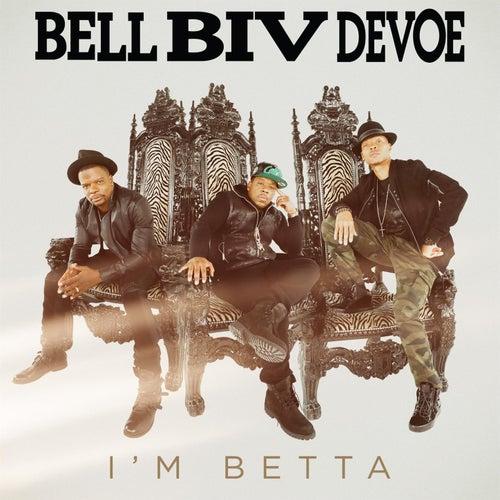 I'm Betta by Bell Biv Devoe