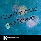 I Don't Wanna Live Forever (Fifty Shades Darker) [In the Style of ZAYN & Taylor Swift] [Karaoke Version] by Instrumental King