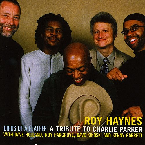 Birds of a Feather - A Tribute to Charlie Parker (feat. Dave Holland, Roy Hargrove, Dave Kikoski & Kenny Garrett) by Roy Haynes