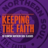 Keeping the Faith - 30 Stomping Northern Soul Classics by Various Artists