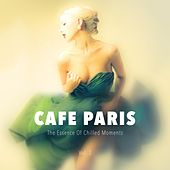Cafe Paris - The Essence Of Chilled Moments, Vol. 2 by Various Artists