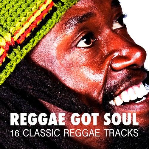 Reggae Got Soul - 16 Classic Reggae Tracks by Various Artists