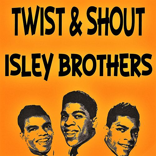 Twist & Shout by The Isley Brothers