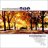 Worshiping You by Worship Central